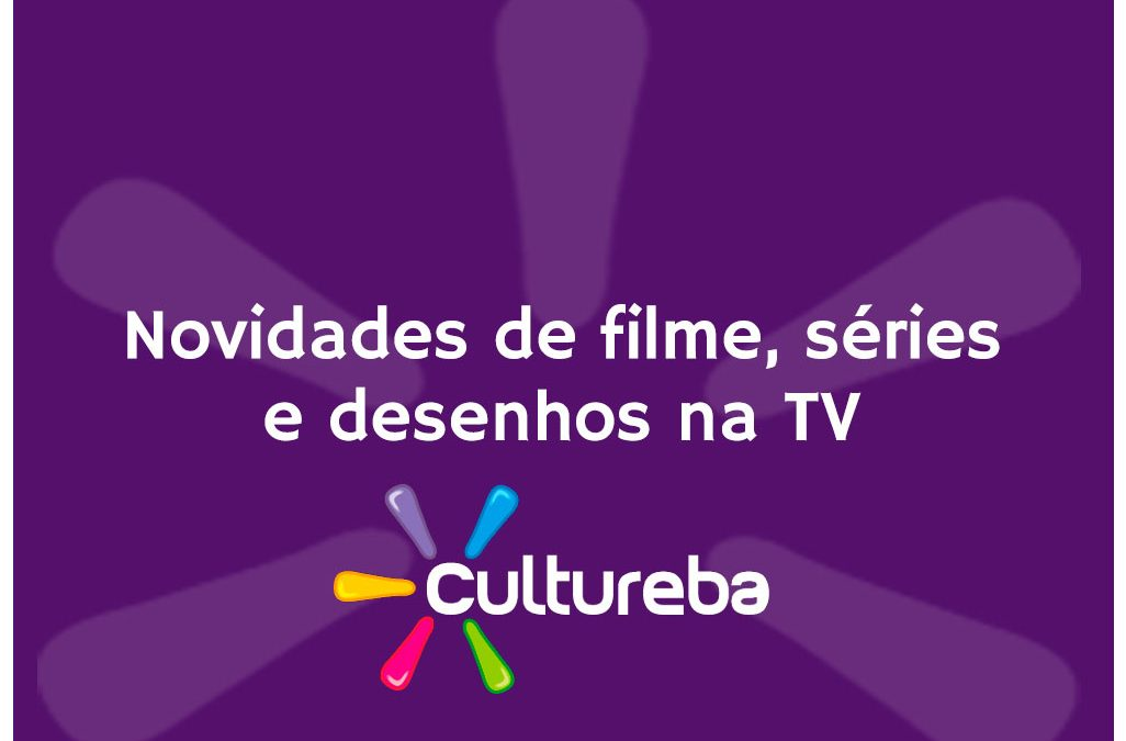 Novidades de filme, séries e desenho na TV
